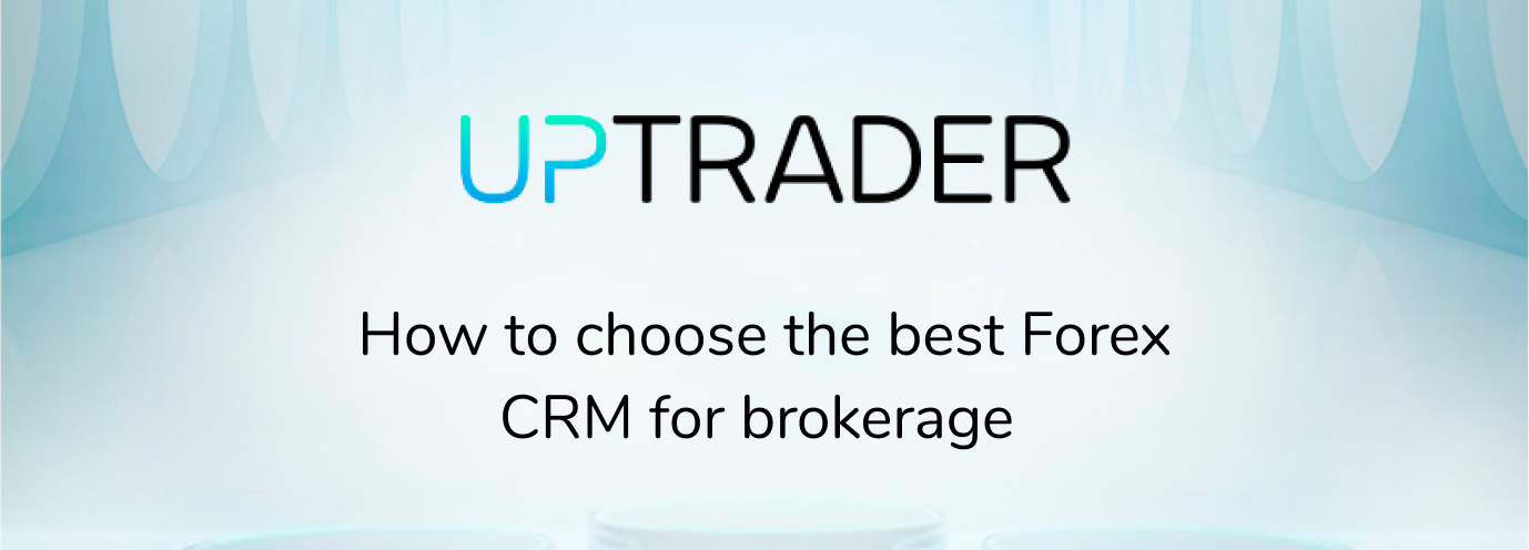 How to choose the best Forex CRM for brokerage