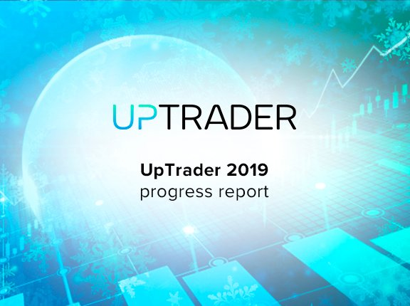 UpTrader 2019 Progress Report or The Checklist for 2020: Definitive Kit of a Forex broker